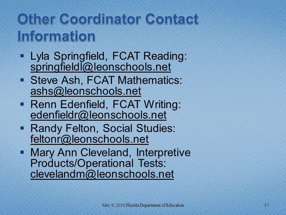  Lyla Springfield, FCAT Reading: springfieldl@leonschools.net  Steve Ash, FCAT Mathematics: ashs@leonschools.net  Renn Edenfield, FCAT Writing: ede