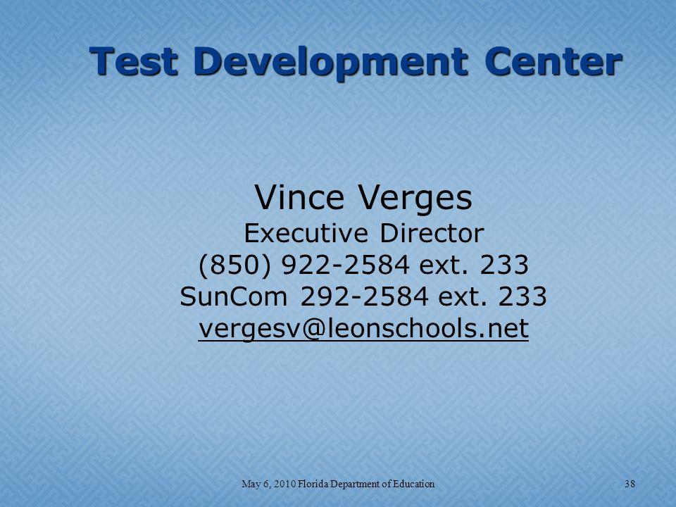 Test Development Center Vince Verges Executive Director (850) 922-2584 ext. 233 SunCom 292-2584 ext. 233 vergesv@leonschools.net 38May 6, 2010 Florida