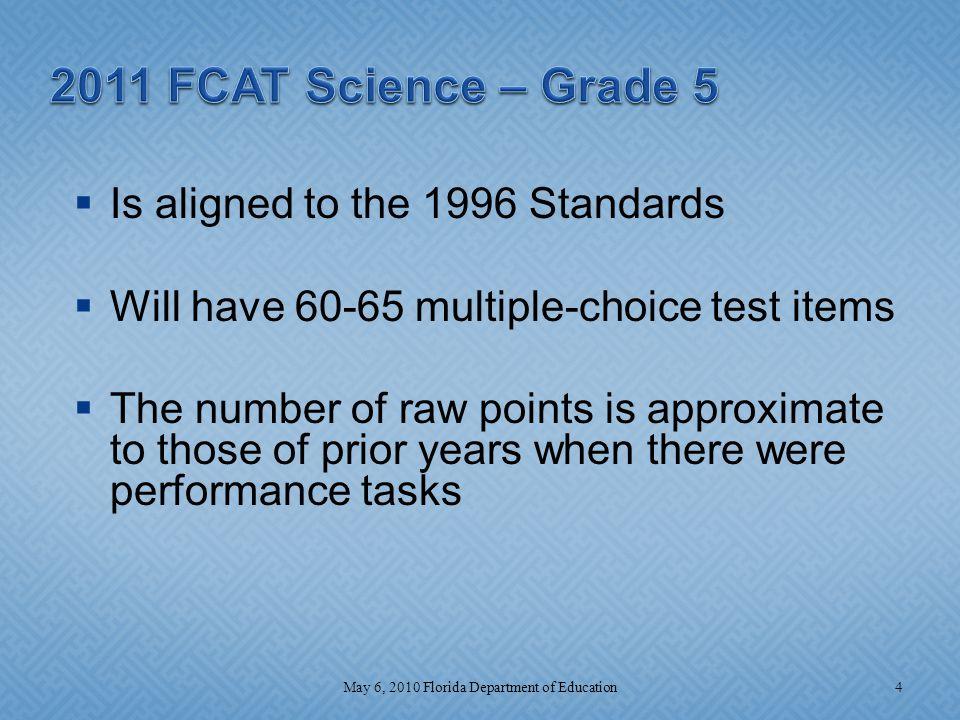  Assessment Schedule - DOE link: http://www.fldoe.org/asp/schedule.asp  Test Design Summary – DOE link http://fcat.fldoe.org/pdf/fc05designsummary.pdf  This presentation – TDC link: http://sharepoint.leon.k12.fl.us/tdc/external/default.aspx 35May 6, 2010 Florida Department of Education