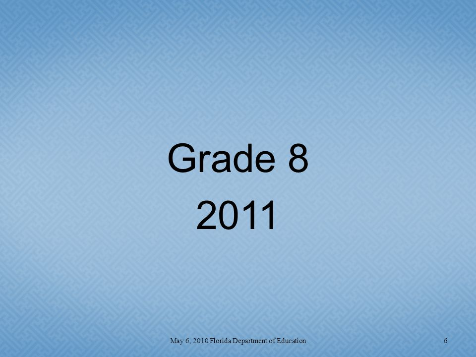 Grade 8 2011 6May 6, 2010 Florida Department of Education