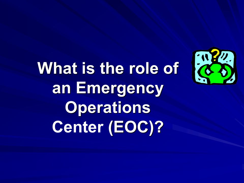 What is the role of an Emergency Operations (EOC).