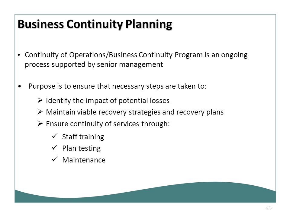 11 Continuity of Operations/Business Continuity Program is an ongoing process supported by senior management Purpose is to ensure that necessary steps