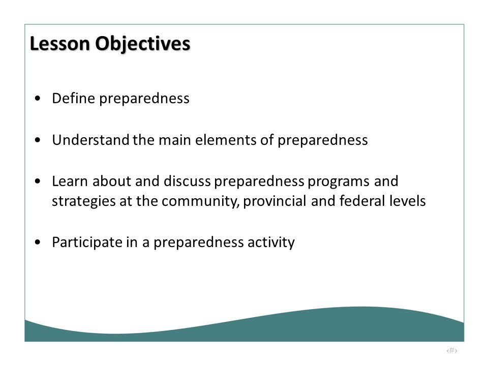 3 Define preparedness Understand the main elements of preparedness Learn about and discuss preparedness programs and strategies at the community, prov