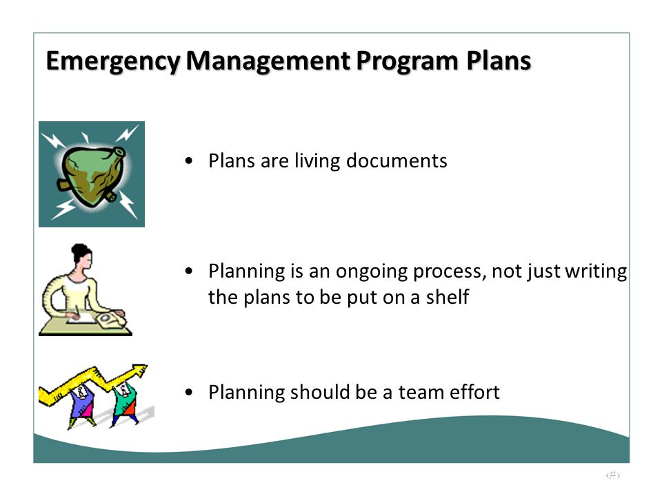 9 Plans are living documents Planning should be a team effort Planning is an ongoing process, not just writing the plans to be put on a shelf Emergenc