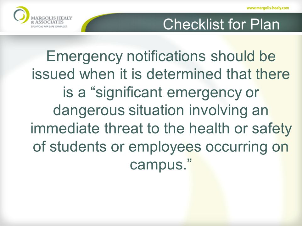 Checklist for Plan Emergency notifications should be issued when it is determined that there is a significant emergency or dangerous situation involving an immediate threat to the health or safety of students or employees occurring on campus.