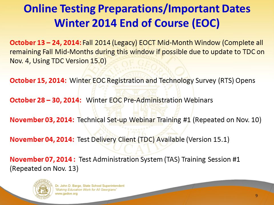 Online Testing Preparations/Important Dates Winter 2014 End of Course (EOC) October 13 – 24, 2014: Fall 2014 (Legacy) EOCT Mid-Month Window (Complete all remaining Fall Mid-Months during this window if possible due to update to TDC on Nov.