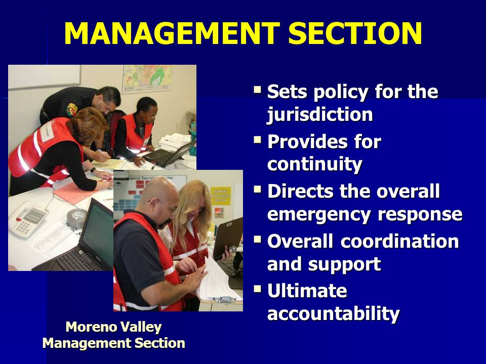  Sets policy for the jurisdiction  Provides for continuity  Directs the overall emergency response  Overall coordination and support  Ultimate ac