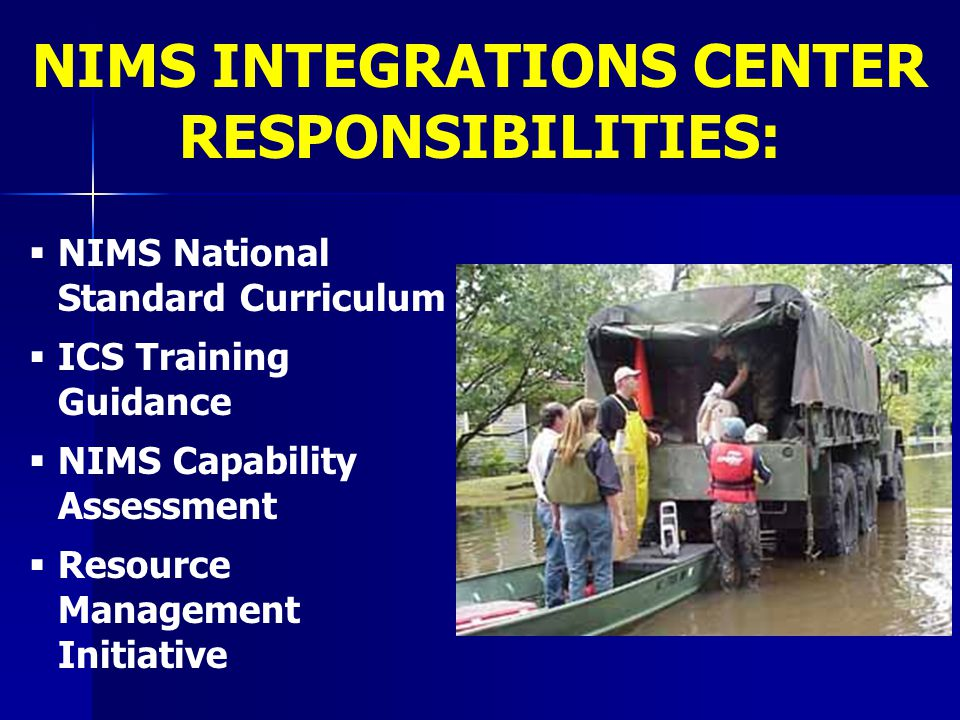   NIMS National Standard Curriculum   ICS Training Guidance   NIMS Capability Assessment   Resource Management Initiative NIMS INTEGRATIONS CE