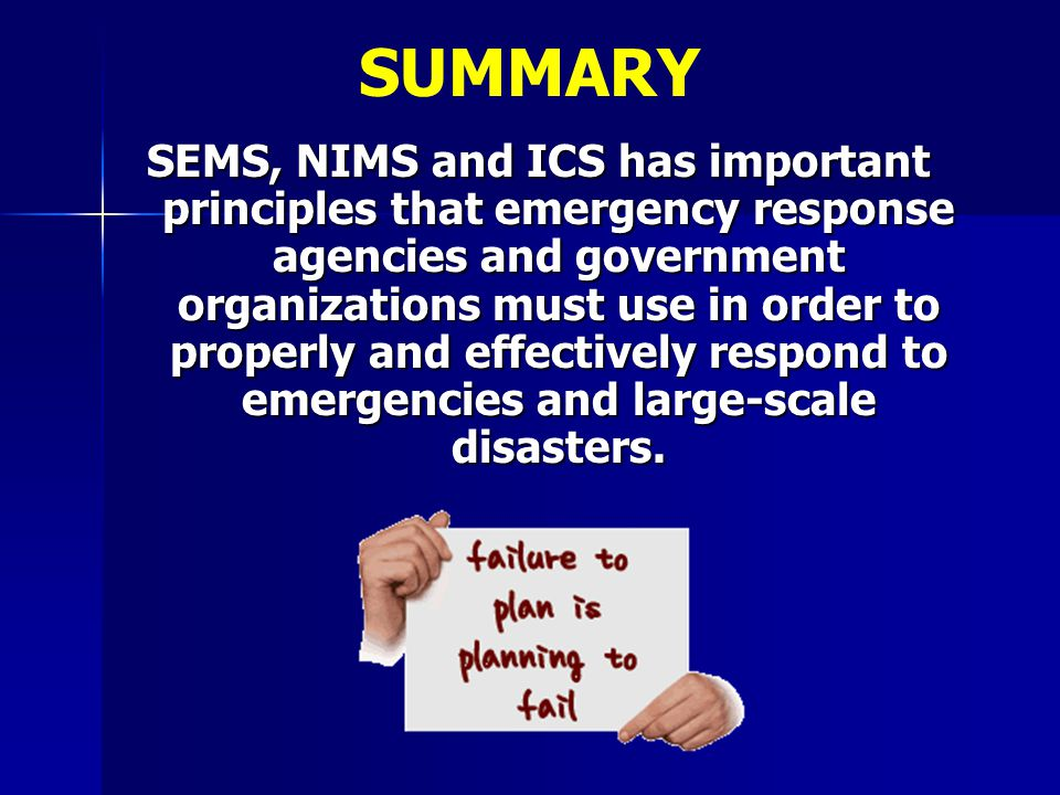SEMS, NIMS and ICS has important principles that emergency response agencies and government organizations must use in order to properly and effectivel
