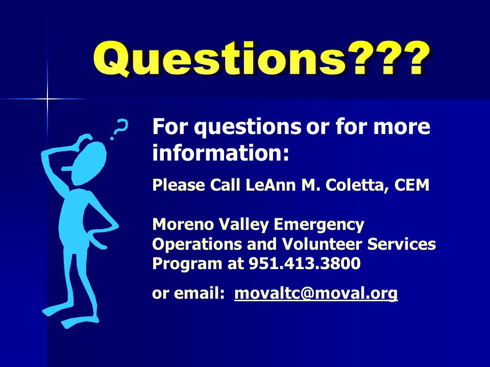 For questions or for more information: Please Call LeAnn M. Coletta, CEM Moreno Valley Emergency Operations and Volunteer Services Program at 951.413.