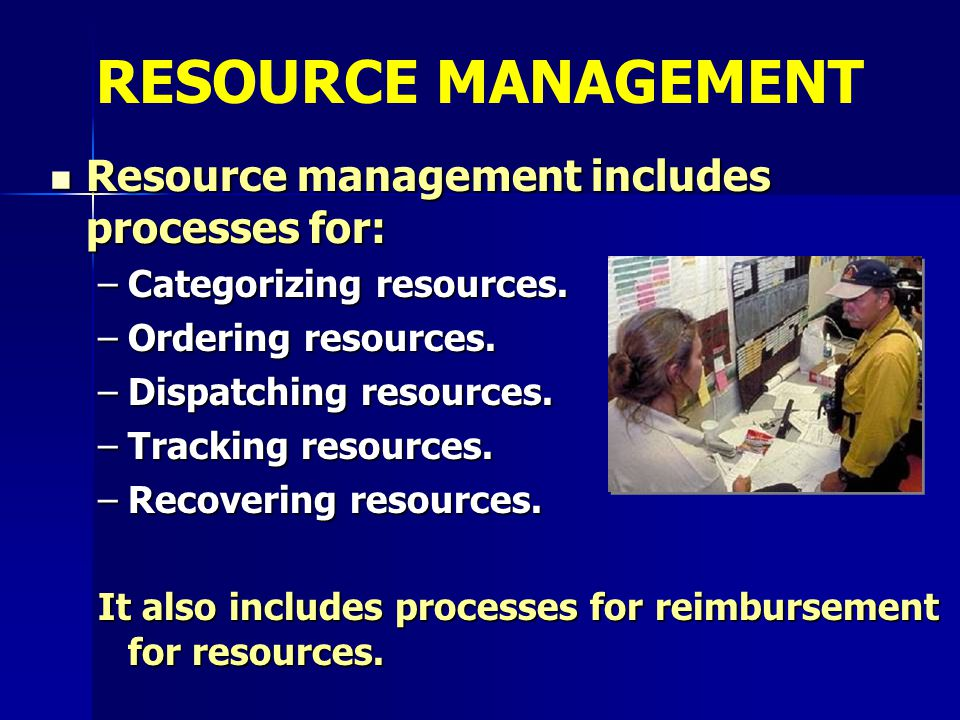Resource management includes processes for: Resource management includes processes for: –Categorizing resources. –Ordering resources. –Dispatching res