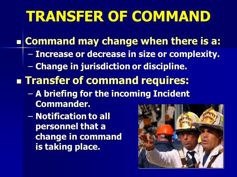 Command may change when there is a: Command may change when there is a: –Increase or decrease in size or complexity. –Change in jurisdiction or discip