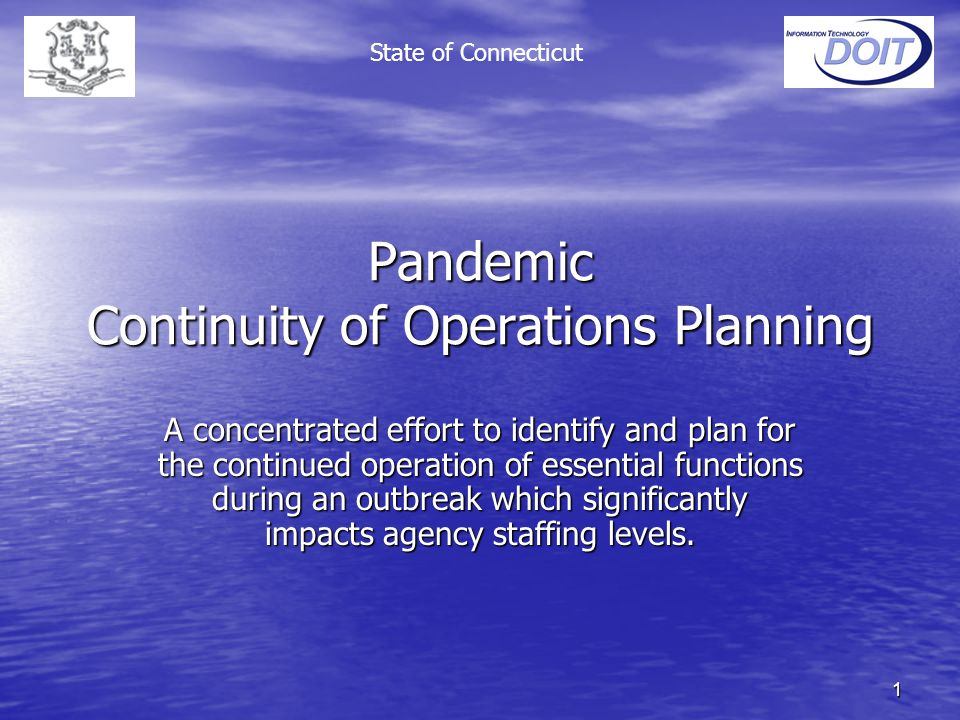 1 Pandemic Continuity of Operations Planning A concentrated effort to identify and plan for the continued operation of essential functions during an outbreak which significantly impacts agency staffing levels.
