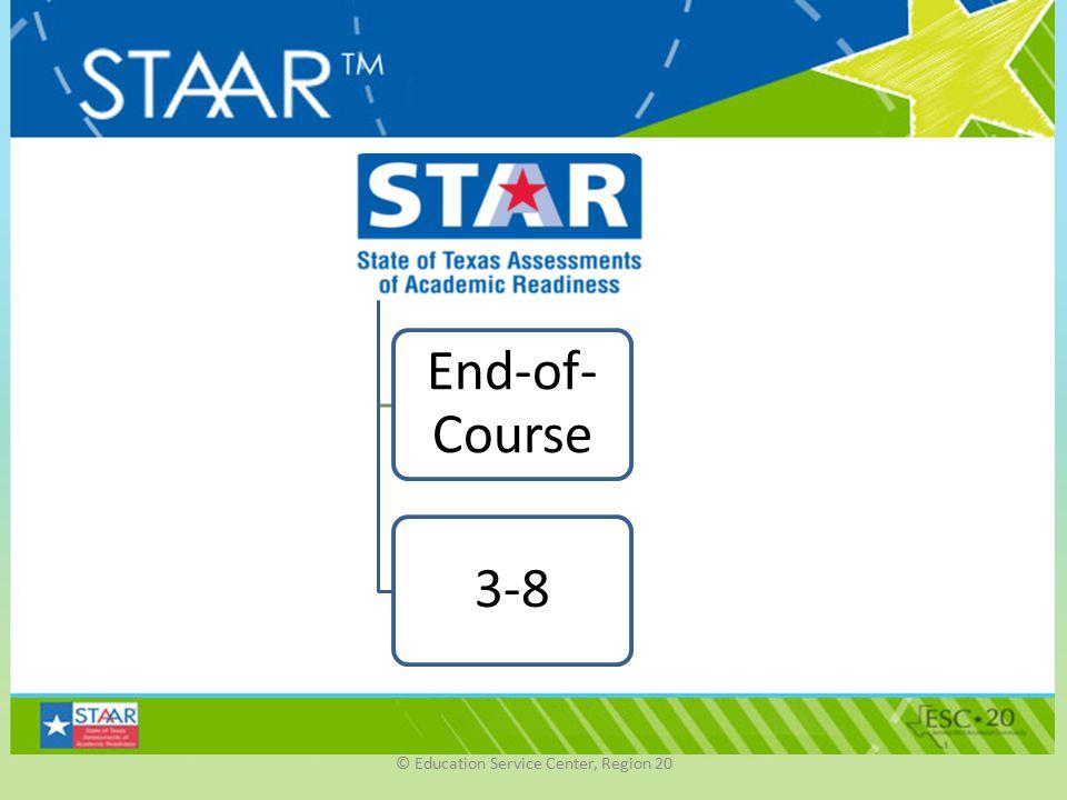 © Education Service Center, Region 20 End-of- Course 3-8