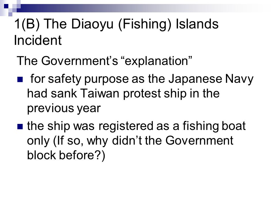 "1(B) The Diaoyu (Fishing) Islands Incident The Government's ""explanation"" for safety purpose as the Japanese Navy had sank Taiwan protest ship in the"
