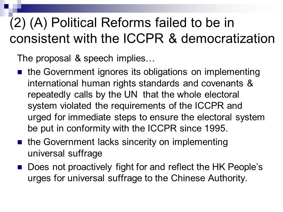 (2) (A) Political Reforms failed to be in consistent with the ICCPR & democratization The proposal & speech implies… the Government ignores its obliga