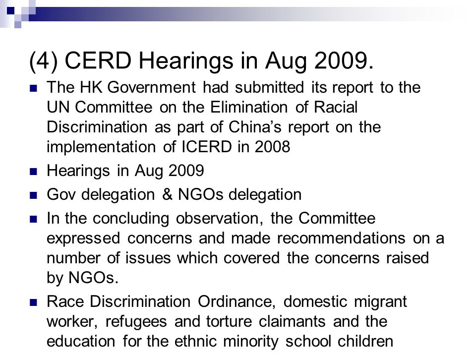 (4) CERD Hearings in Aug 2009. The HK Government had submitted its report to the UN Committee on the Elimination of Racial Discrimination as part of C