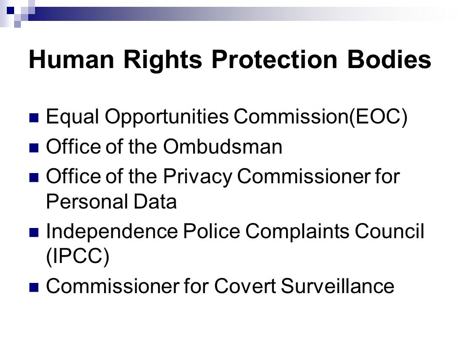 Human Rights Protection Bodies Equal Opportunities Commission(EOC) Office of the Ombudsman Office of the Privacy Commissioner for Personal Data Indepe