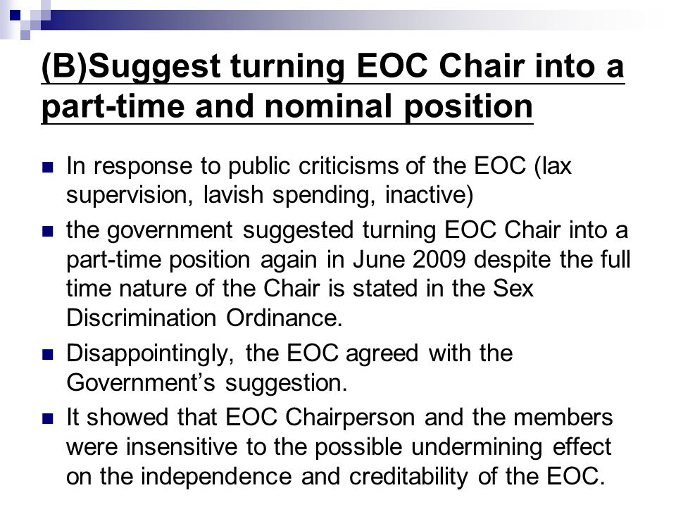 (B)Suggest turning EOC Chair into a part-time and nominal position In response to public criticisms of the EOC (lax supervision, lavish spending, inac