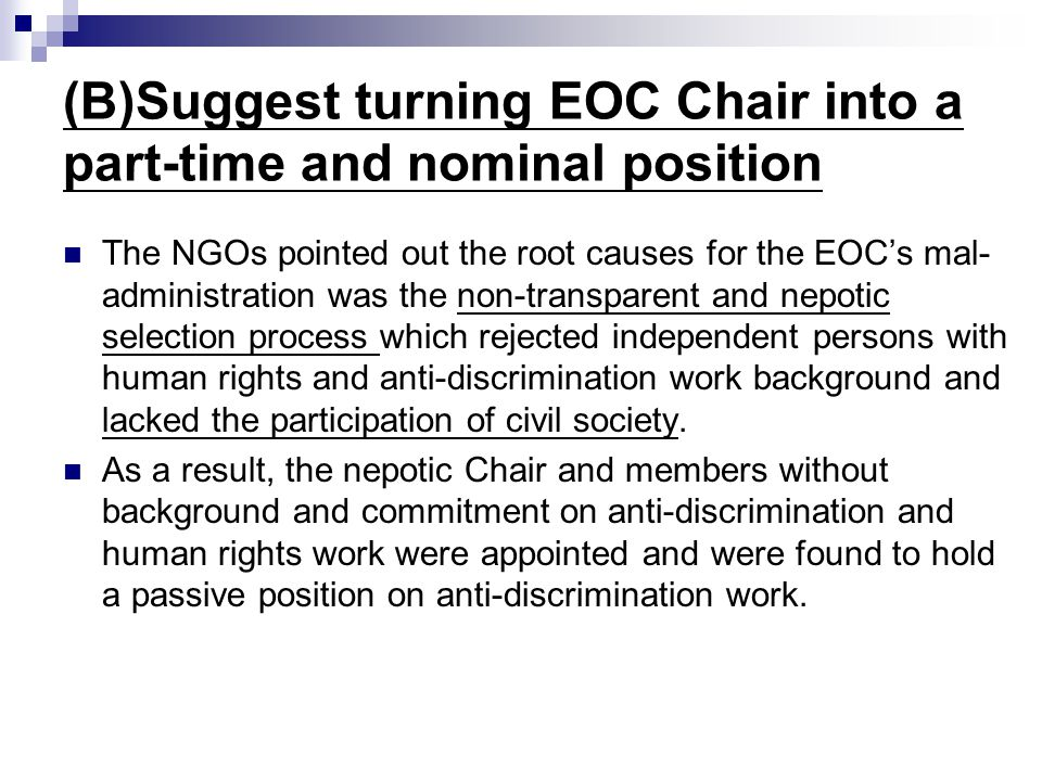 (B)Suggest turning EOC Chair into a part-time and nominal position The NGOs pointed out the root causes for the EOC's mal- administration was the non-