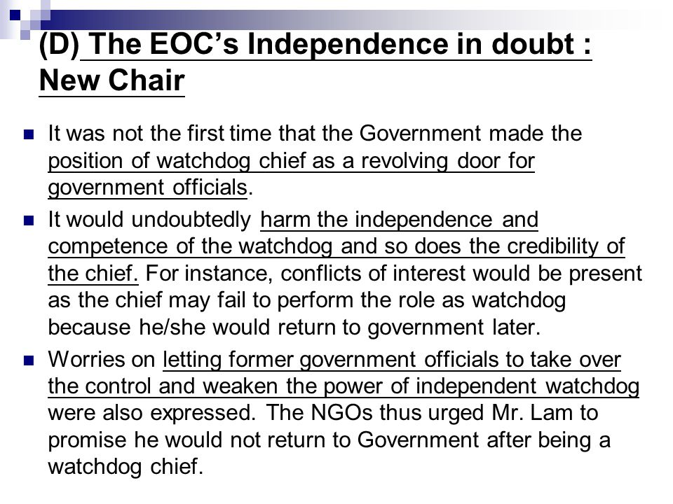 (D) The EOC's Independence in doubt : New Chair It was not the first time that the Government made the position of watchdog chief as a revolving door
