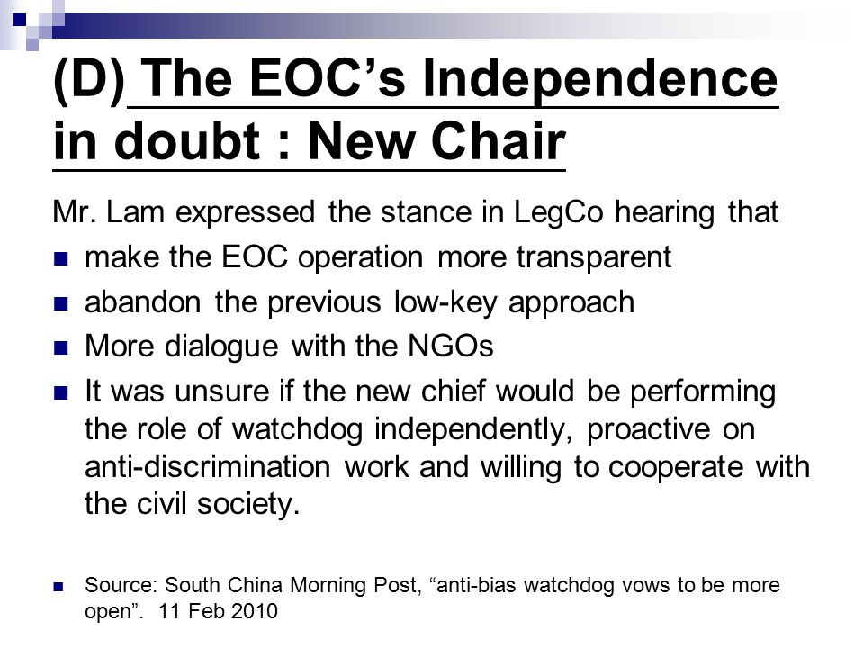 (D) The EOC's Independence in doubt : New Chair Mr. Lam expressed the stance in LegCo hearing that make the EOC operation more transparent abandon the