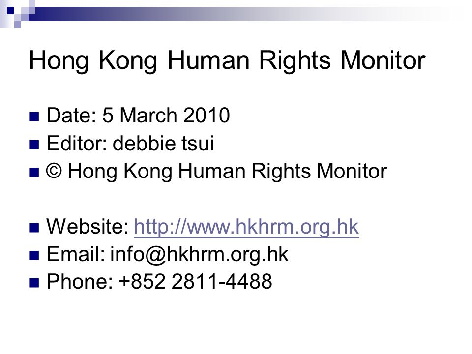 Hong Kong Human Rights Monitor Date: 5 March 2010 Editor: debbie tsui © Hong Kong Human Rights Monitor Website: http://www.hkhrm.org.hkhttp://www.hkhr