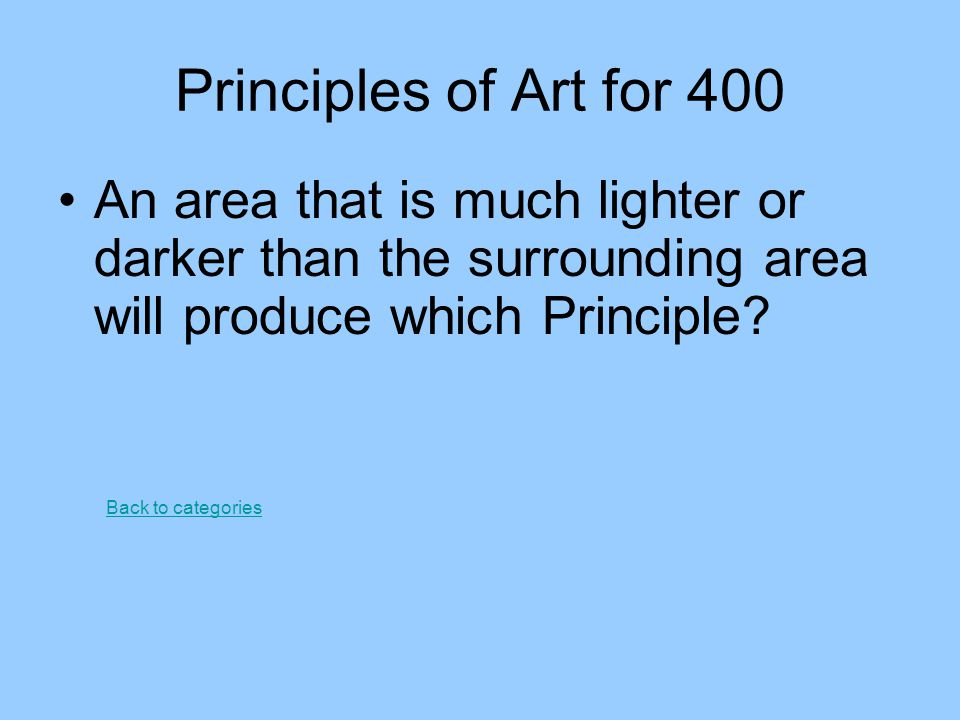 Principles of Art for 400 An area that is much lighter or darker than the surrounding area will produce which Principle? Back to categories