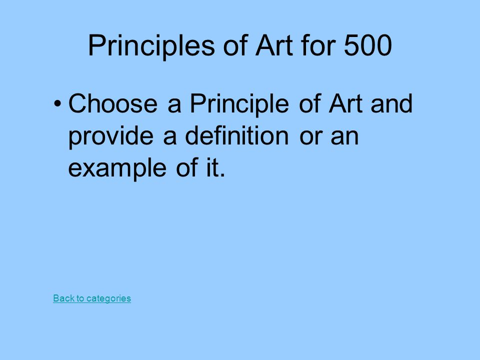 Principles of Art for 500 Choose a Principle of Art and provide a definition or an example of it. Back to categories