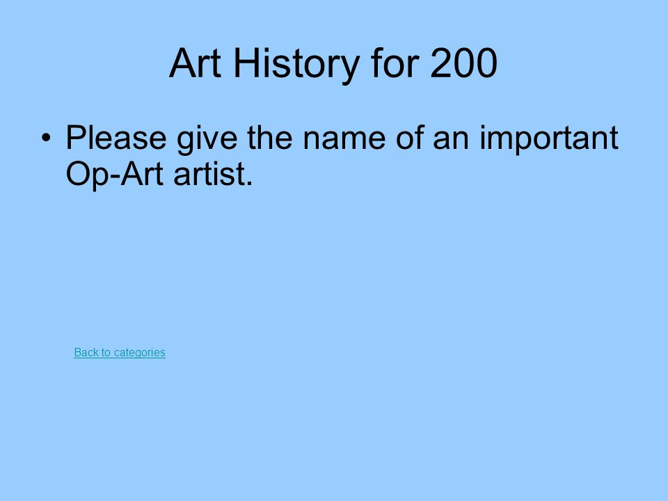 Art History for 200 Please give the name of an important Op-Art artist. Back to categories