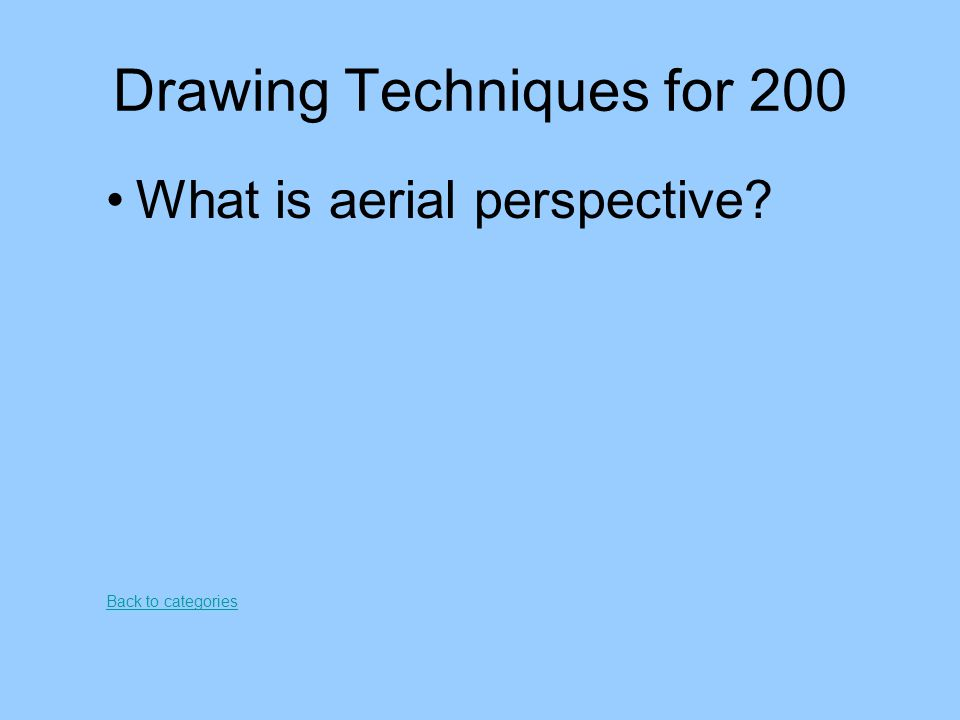 Drawing Techniques for 200 What is aerial perspective? Back to categories
