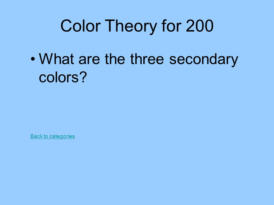 Color Theory for 200 What are the three secondary colors? Back to categories