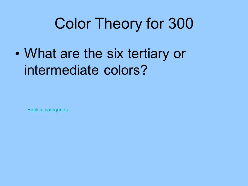 Color Theory for 300 What are the six tertiary or intermediate colors? Back to categories