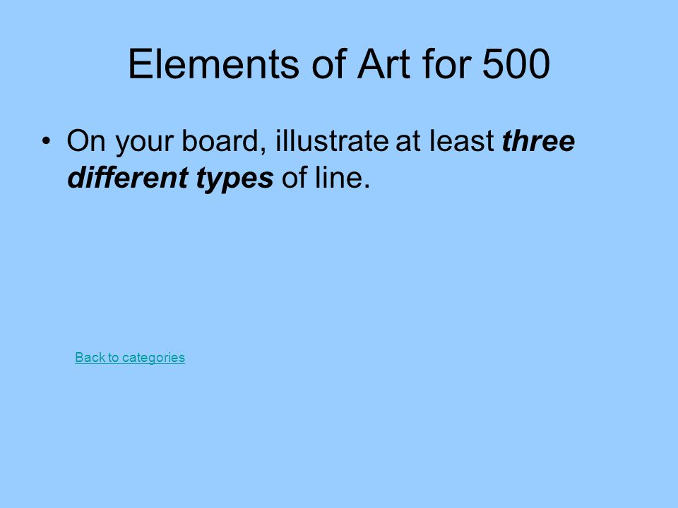 Elements of Art for 500 On your board, illustrate at least three different types of line. Back to categories