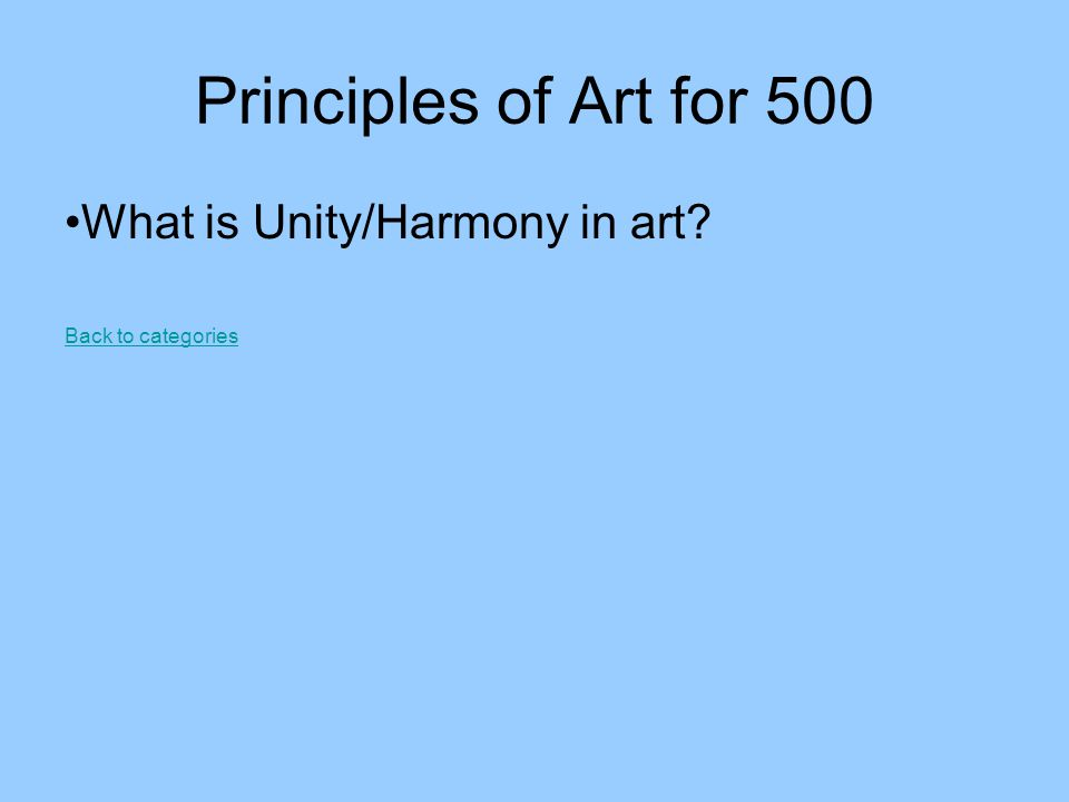Principles of Art for 500 What is Unity/Harmony in art? Back to categories