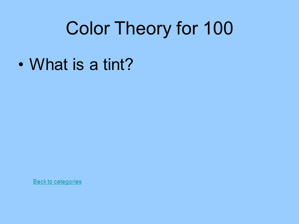 Color Theory for 100 What is a tint? Back to categories