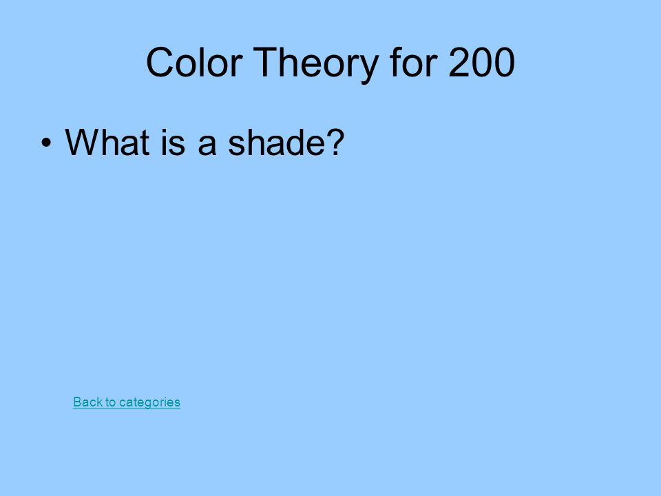 Color Theory for 200 What is a shade? Back to categories
