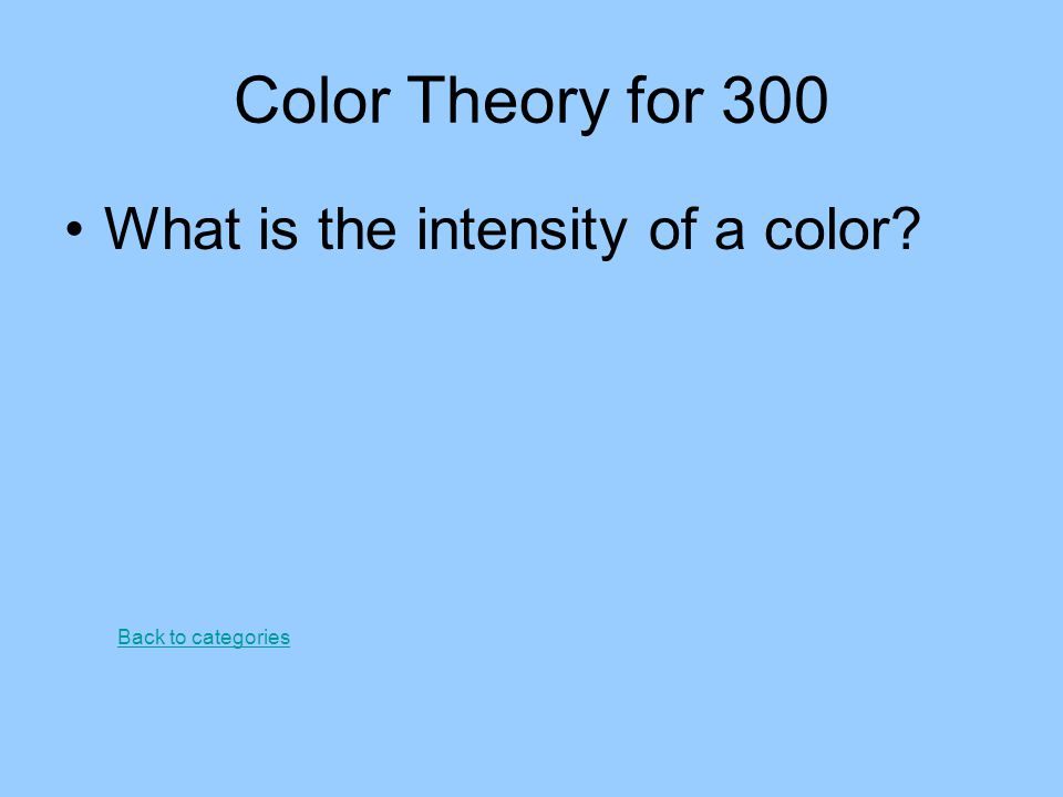 Color Theory for 300 What is the intensity of a color? Back to categories
