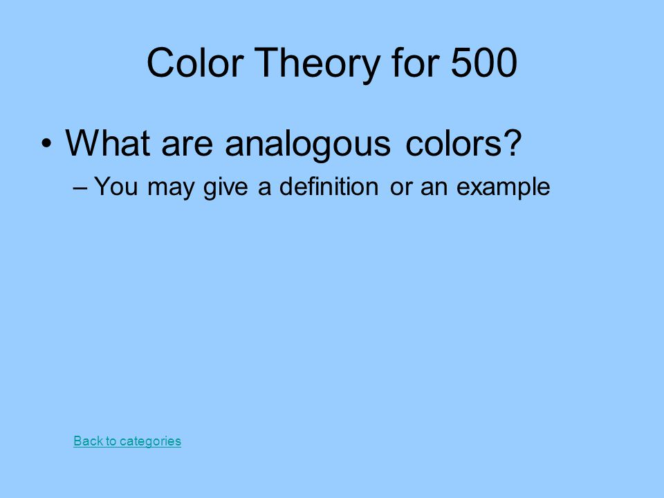 Color Theory for 500 What are analogous colors? –You may give a definition or an example Back to categories