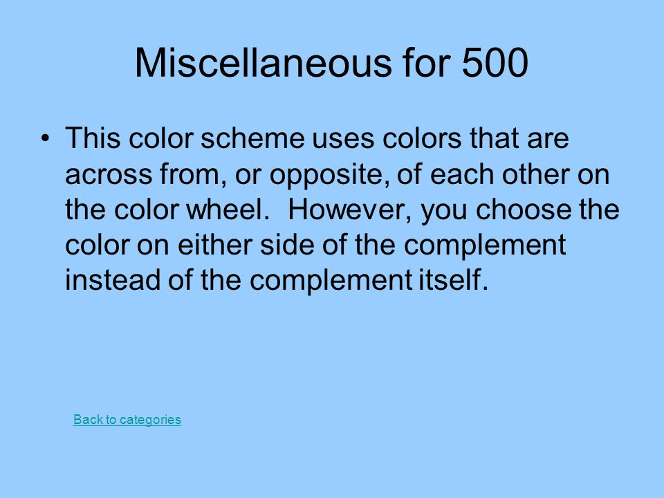 Miscellaneous for 500 This color scheme uses colors that are across from, or opposite, of each other on the color wheel. However, you choose the color