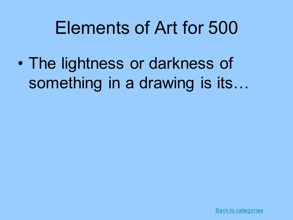 Elements of Art Principles of Art Styles of Art Color Theory Miscellaneous 100 200 300 400 500 Final Jeopardy