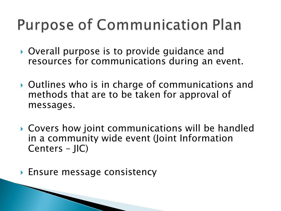  Overall purpose is to provide guidance and resources for communications during an event.  Outlines who is in charge of communications and methods t