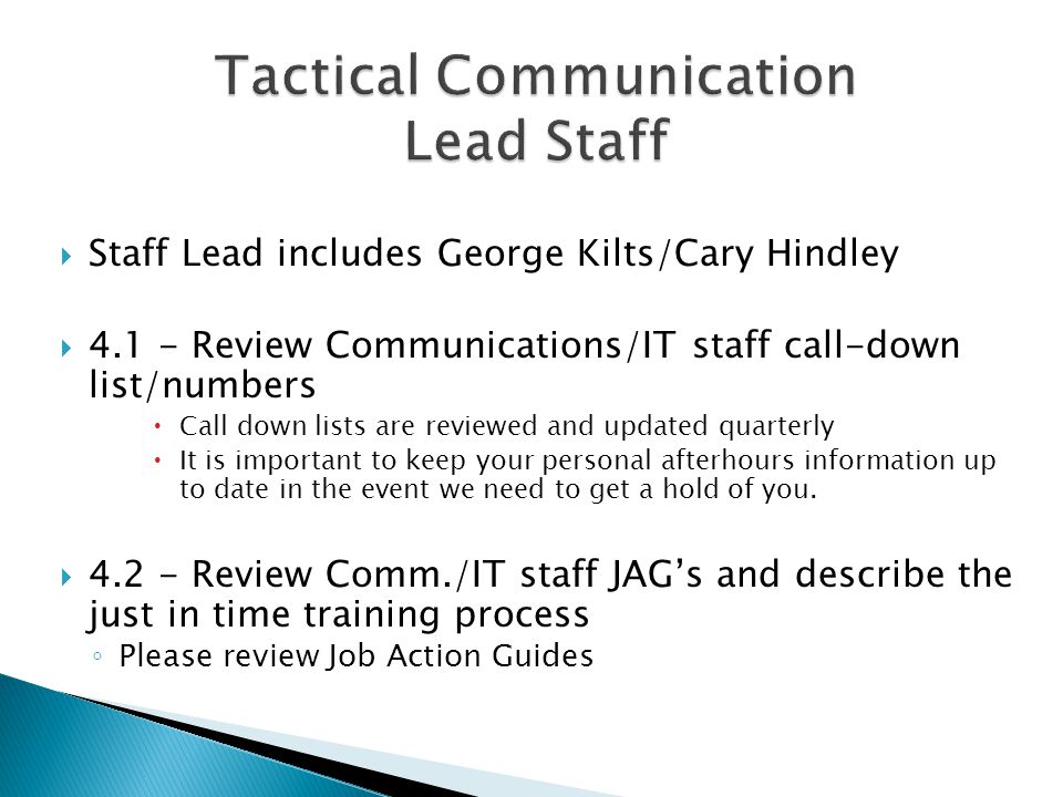  Staff Lead includes George Kilts/Cary Hindley  4.1 - Review Communications/IT staff call-down list/numbers  Call down lists are reviewed and updat