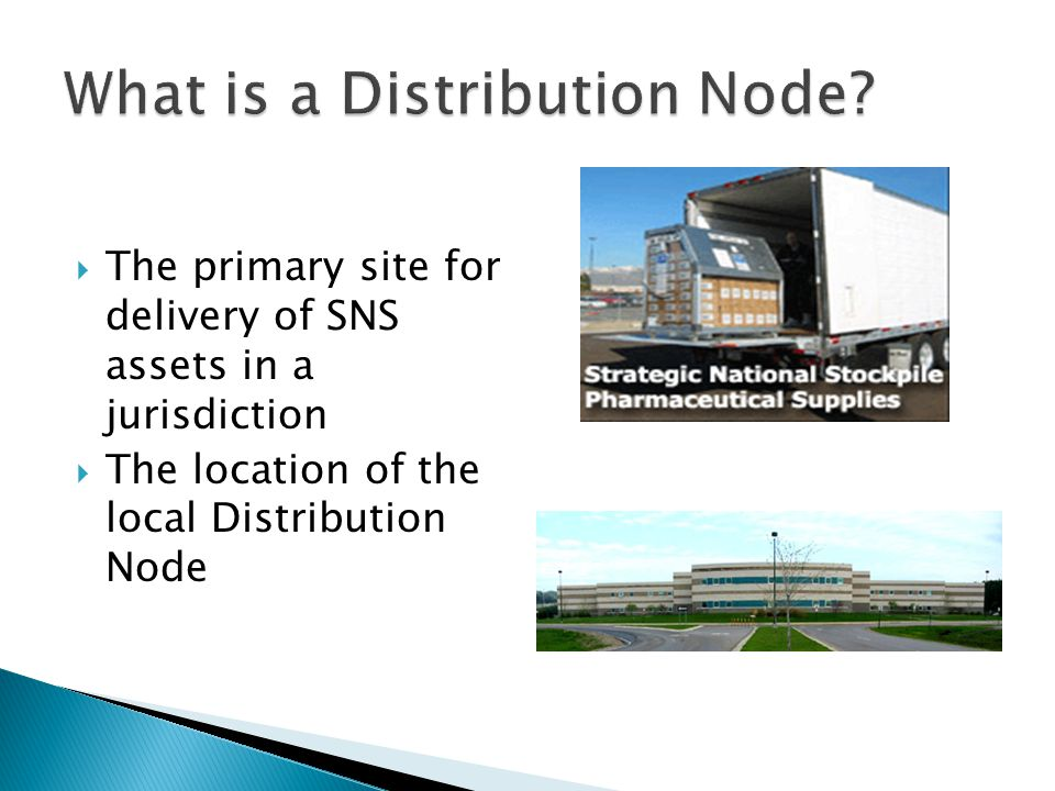  The primary site for delivery of SNS assets in a jurisdiction  The location of the local Distribution Node