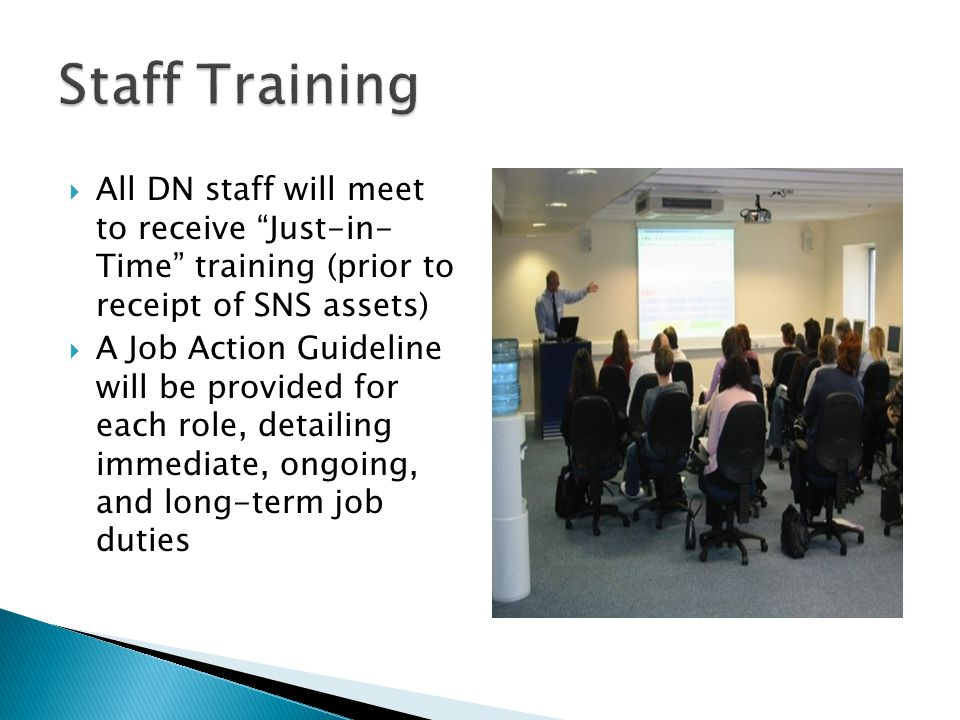 """ All DN staff will meet to receive """"Just-in- Time"""" training (prior to receipt of SNS assets)  A Job Action Guideline will be provided for each role,"""