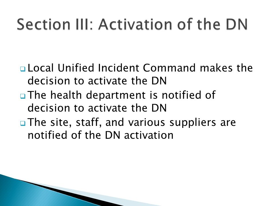  Local Unified Incident Command makes the decision to activate the DN  The health department is notified of decision to activate the DN  The site,