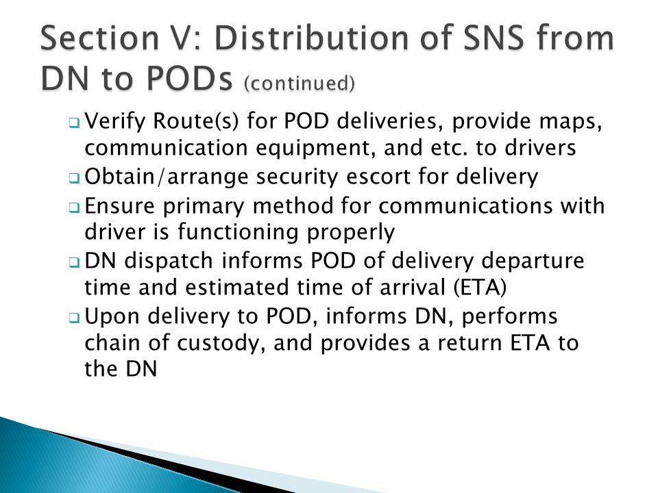  Verify Route(s) for POD deliveries, provide maps, communication equipment, and etc. to drivers  Obtain/arrange security escort for delivery  Ensur