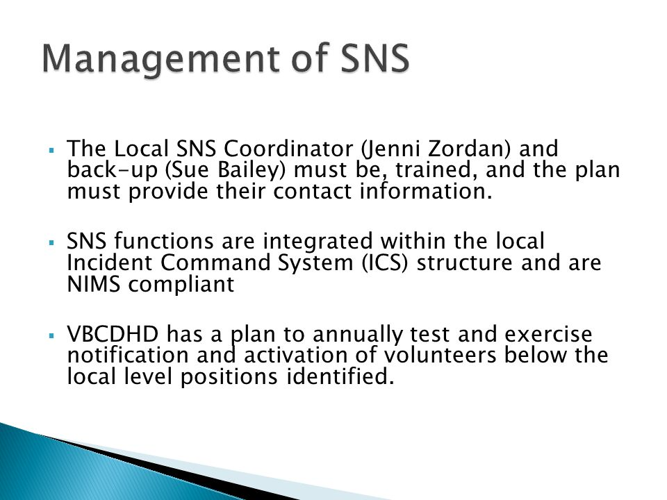  The Local SNS Coordinator (Jenni Zordan) and back-up (Sue Bailey) must be, trained, and the plan must provide their contact information.  SNS funct