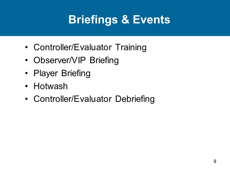 9 Briefings & Events Controller/Evaluator Training Observer/VIP Briefing Player Briefing Hotwash Controller/Evaluator Debriefing