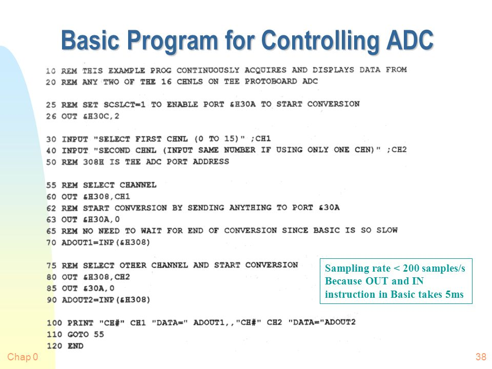 Chap 038 Basic Program for Controlling ADC Sampling rate < 200 samples/s Because OUT and IN instruction in Basic takes 5ms
